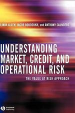 Understanding Market, Credit and Operational Risk : The Value at Risk Approach - Linda Allen