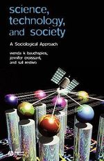 Science, Technology, and Society : A Sociological Approach - Wenda Bauchspies
