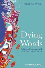 Dying Words : Endangered Languages and What They Have to Tell Us - Nicholas Evans