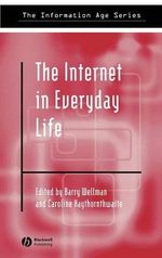 The Internet in Everyday Life : Information Age Series