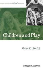 Children and Play : Understanding Children's Worlds - Peter K. Smith