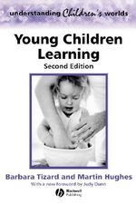 Young Children Learning : Understanding Children's Worlds - Barbara Tizard