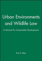 Urban Environments & Wildlife Law : A Manual for the Construction Industry - Paul A. Rees