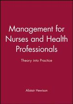 Management for Nurses and Health Professionals : Theory Into Practice :  Theory Into Practice - Melanie Jasper
