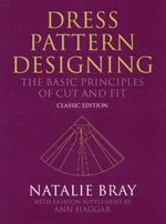 Dress Pattern Designing : The Basic Principles of Cut and Fit - Natalie Bray