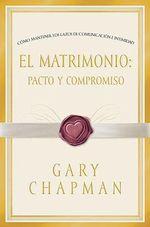 El Matrimonio : Pacto y Compromiso :  Pacto y Compromiso - Gary Chapman