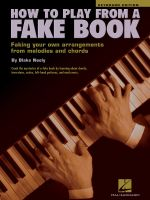 How To Play From A Fake Book : Faking Your Own Arrangements from Melodies and Chords - Blake Neely