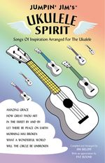 Jumpin' Jim's Ukulele Spirit : Songs of Inspiration Arranged for the Ukulele - Beloff Jim