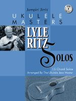 Jumpin' Jim's Ukulele Masters : Lyle Ritz Solos: 15 Chord Solos Arranged by the Ukulele Jazz Master [With CD] - Beloff Jim