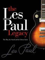 The Early Years of the Les Paul Legacy 1915-1963 - Robb Lawrence