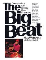 The Big Beat : Conversations with Rock's Greatest Drummers - Max With Robert Santelli Weinberg