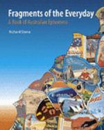 Fragments of the Everyday : A Book of Australian Ephemera - Richard Stone