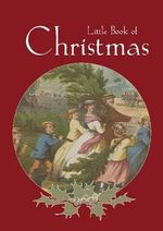 Little Book of Christmas : Little Book Series - The National Library of Australia
