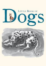 Little Book of Dogs : Little Book Series - The National Library of Australia