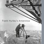 Frank Hurley's Antarctica - Helen Ennis