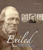 Exiled  :  The Port Arthur Convict Photographs - Edwin Barnard