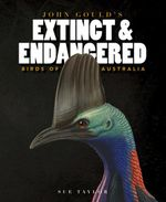 John Gould's Extinct and Endangered Birds - Sue Taylor