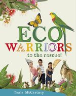 Eco Warriors to the Rescue! - Tania McCartney
