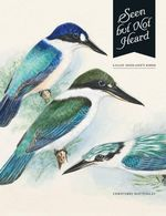 Seen but Not Heard : Lilian Medland's Birds - Christobel Mattingley