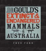 John Gould's Extinct and Endangered Mammals of Australia - Fred Ford