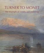 Turner to Monet : The Triumph of Landscape Painting - Christine Dixon