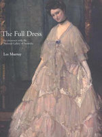 The Full Dress : An Encounter with the National Gallery of Australia - Les A. Murray