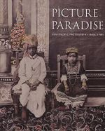 Picture Paradise : Asia-Pacific Photography 1840s-1940s - Gael Newton