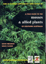 A Field Guide to the Mosses and Allied Plants of Southern Australia - David Meagher