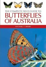The Complete Field Guide to Butterflies of Australia :  The Butterfly Photographs Of Harold Feinstein - Michael F. Braby