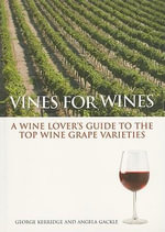 Vines for Wines : A Wine Lover's Guide to the Top Wine Grape Varieties - George Kerridge