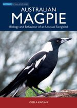 Australian Magpie : Biology and Behaviour of an Unusual Songbird - Gisela T. Kaplan