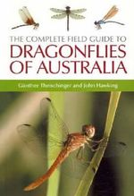 The Complete Field Guide to Dragonflies of Australia - Gunther Theischinger