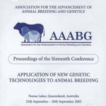 Application of New Genetic Technologies to Animal Breeding : Proceedings of the 16th Conference of the Association for the Advancement of Animal Breeding and Genetics (AAABG), 25-28 September 2005 - AAABG