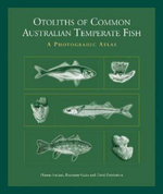 Otoliths of Common Australian Temperate Fish : A Photographic Guide - Dianne Furlani