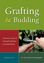 Grafting and Budding : A Practical Guide for Ornamental Plants, and Fruit and Nut Trees - D. Alexander