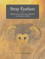 Stray Feathers : Reflections on the Structure, Behaviour and Evolution of Birds - Penny Olsen