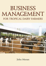 Business Management for Tropical Dairy Farmers : From Cheddar and Brie to Butter and Yogurt - John Moran