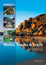 Walks, Tracks and Trails of Victoria :  Between a Rock and a Hard Place - Derrick Stone