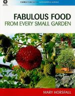 Fabulous Food from Every Small Garden : CSIRO Publishing Gardening Guides - Mary Horsfall