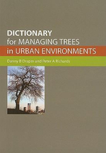 Dictionary for Managing Trees in Urban Environments : The Story in a Nutshell - Danny B. Draper