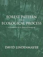 Forest Pattern and Ecological Process : A Synthesis of 25 Years of Research - David B. Lindenmayer