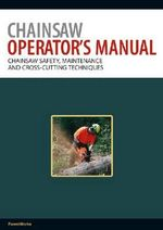 Chainsaw Operator's Manual : Chainsaw Safety, Maintenance and Cross-cutting Techniques Pt. 1 - Forest Works