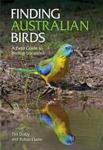 Finding Australian Birds : A Field Guide to Birding Locations - Rohan Clarke