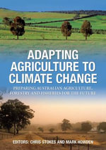Adapting Agriculture to Climate Change : Preparing Australian Agriculture, Forestry and Fisheries for the Future