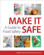 Make It Safe : A Guide to Food Safety -  CSIRO Food and Nutritional Sciences
