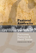 Pastoral Australia : Fortunes, Failures & Hard Yakka: A Historical Overview 1788-1967 - Michael Pearson