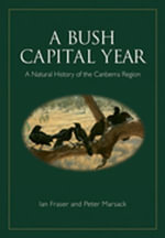 A Bush Capital Year : A Natural History of the Canberra Region - Ian Fraser
