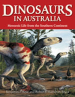 Dinosaurs in Australia : Mesozoic Life from the Southern Continent - Benjamin P Kear