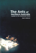 The Ants of Northern Australia : A Guide to the Monsoonal Fauna - Alan N Andersen
