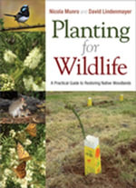 Planting for Wildlife : A Practical Guide to Restoring Native Woodlands - Nicola Munro